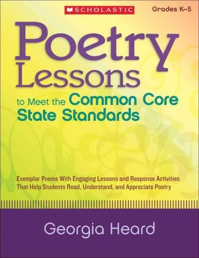 Poetry Lessons to Meet the Common Core State Standards, Grades K-5: Exemplar Poems With Engaging Lessons and Resp...