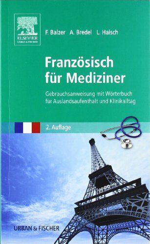 Französisch für Mediziner: Gebrauchsanweisung mit Wörterbuch für Auslandsaufenthalt und Klinikalltag von Felix Balzer 24,99€
