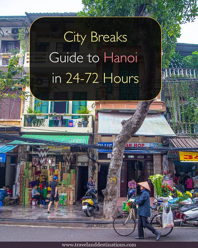 A detailed city breaks guide to visiting Hanoi in 24-72 Hours. Including things to do, places to eat, photography tips and more to help you get the most from your trip. #travel #hanoi #vietnam