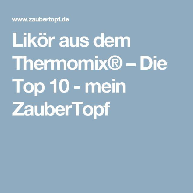 Likör aus dem Thermomix® – Die Top 10 - mein ZauberTopf