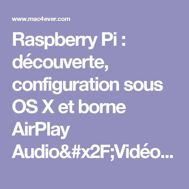 Raspberry Pi : découverte, configuration sous OS X et borne AirPlay Audio/Vidéo - Mac4Ever.com