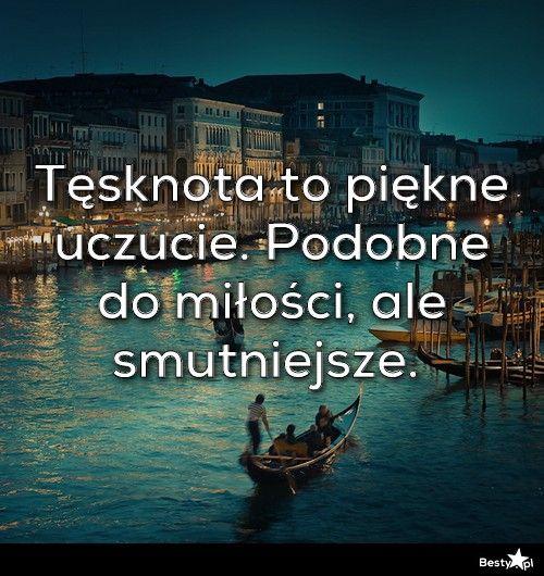 BESTY.pl - Tęsknota to piękne uczucie. Podobne do miłości, ale smutniejsze.