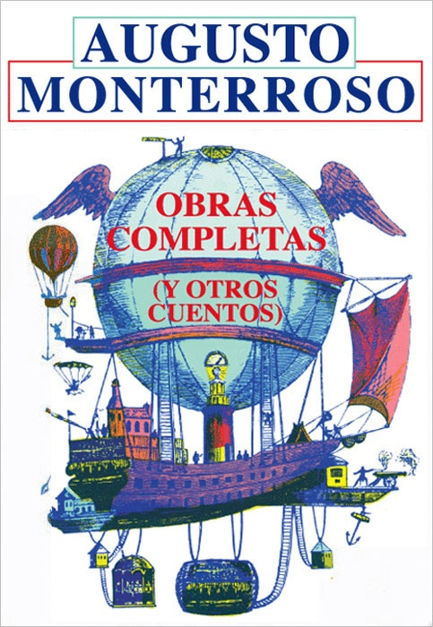 Complete Works and Other Stories by Augusto Monterroso. The best of the shortest and the shortest of the best.