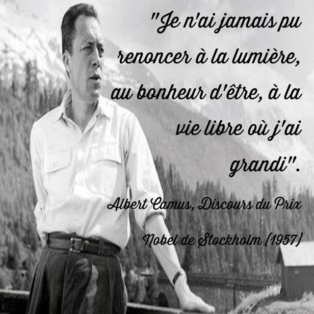 """""""Je n'ai jamais pu renoncer à la lumière, au bonheur d'être, à la vie libre où j'ai grandi"""".  Discours prononcé par Albert Camus à Stockholm à l'occasion de la remise du Prix Nobel (1957)"""