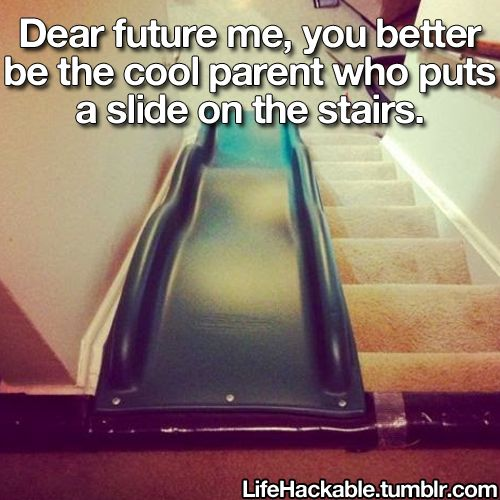 ...Hold on, I'm measuring my stairs... .WEEEEEEEEE!