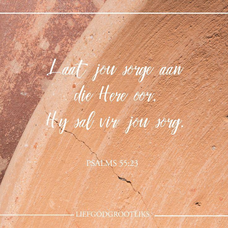 Psalm 55:23 Laat jou sorge aan die Here oor, Hy sal vir jou sorg. Hy sal die regverdige nie in die steek laat nie.  God belowe dat Hy ons sorge en kommer sal dra, en ons sal bystaan in ons hartseer. Geen omstandighede, tekort of verlies wat ek mag ervaar is groter as God se liefde en ontferming vir my nie. #LiefGodGrootliks
