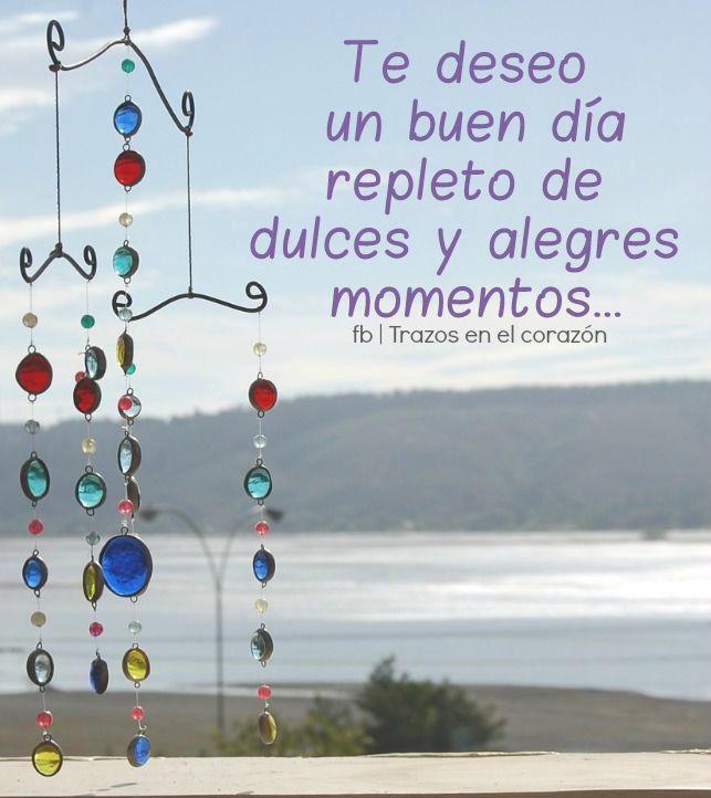 Te deseo un buen día repleto de dulces y alegres momentos... @trazosenelcorazon
