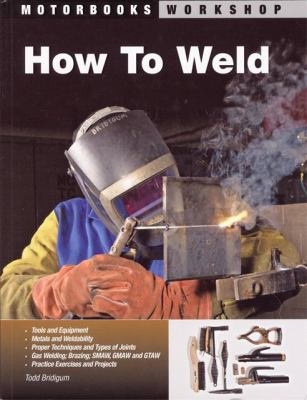 April is National Welding Month!  Learn how to weld or find welding projects! Pictured: How to Weld by Todd Bridigum.