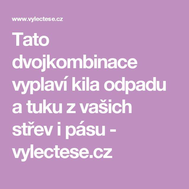 Tato dvojkombinace vyplaví kila odpadu a tuku z vašich střev i pásu - vylectese.cz