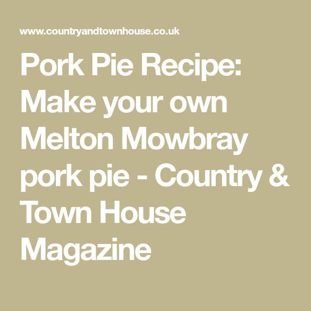 Pork Pie Recipe: Make your own Melton Mowbray pork pie - Country & Town House Magazine