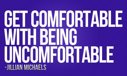 getfortable with being uncomfortable author unknown Quotes