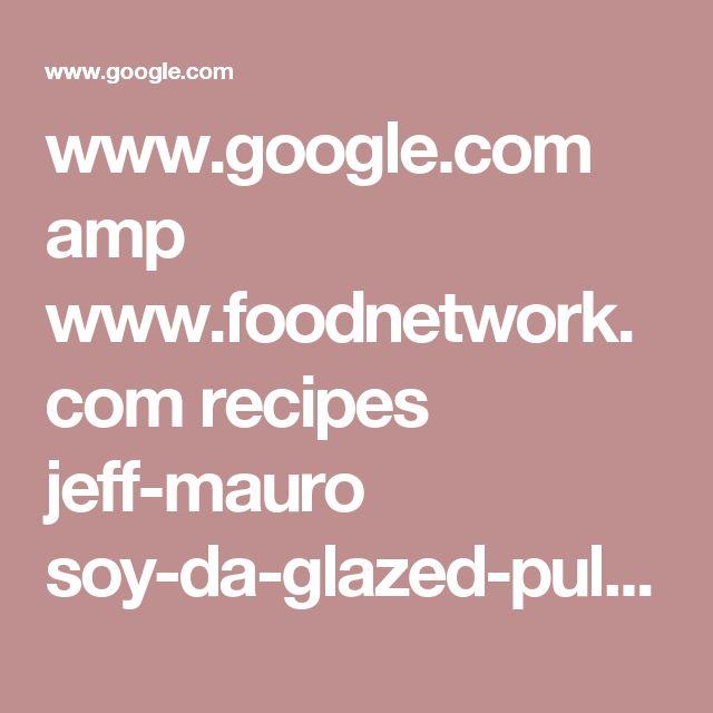 www.google.com amp www.foodnetwork.com recipes jeff-mauro soy-da-glazed-pulled-pork.amp