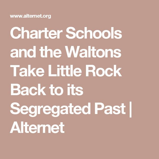 Charter Schools and the Waltons Take Little Rock Back to its Segregated Past | Alternet