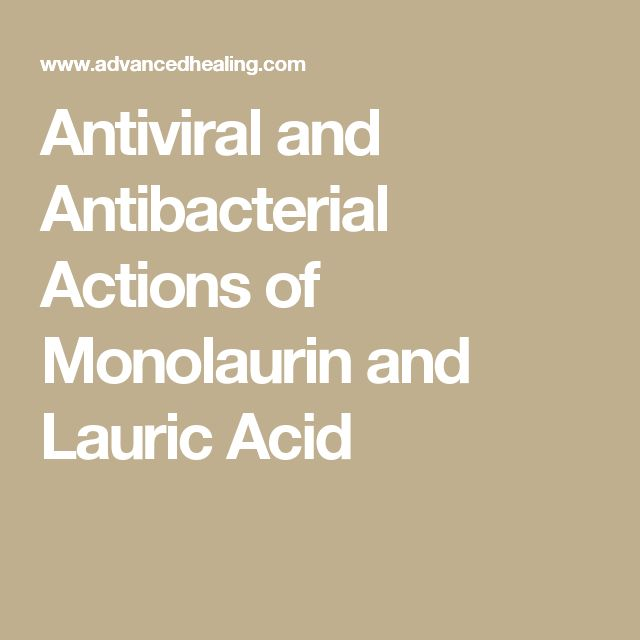 Antiviral and Antibacterial Actions of Monolaurin and Lauric Acid