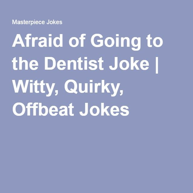 Afraid of Going to the Dentist Joke | Witty, Quirky, Offbeat Jokes