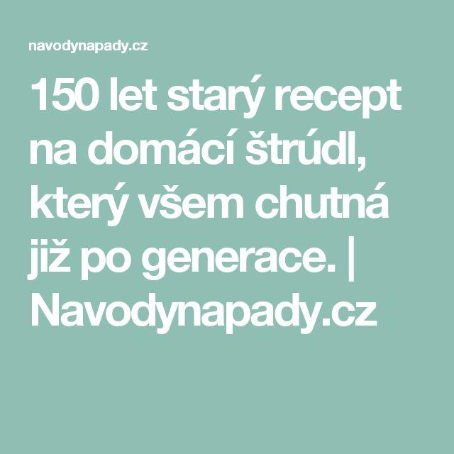 150 let starý recept na domácí štrúdl, který všem chutná již po generace. | Navodynapady.cz