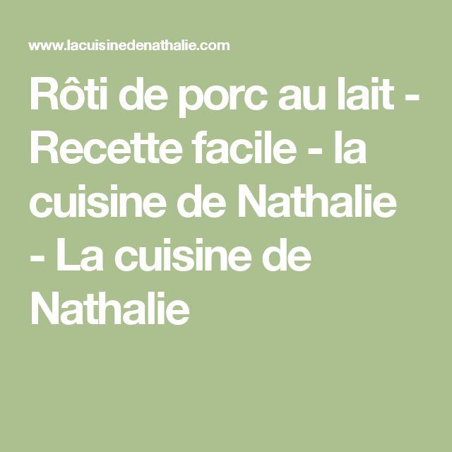 Rôti de porc au lait - Recette facile - la cuisine de Nathalie - La cuisine de Nathalie