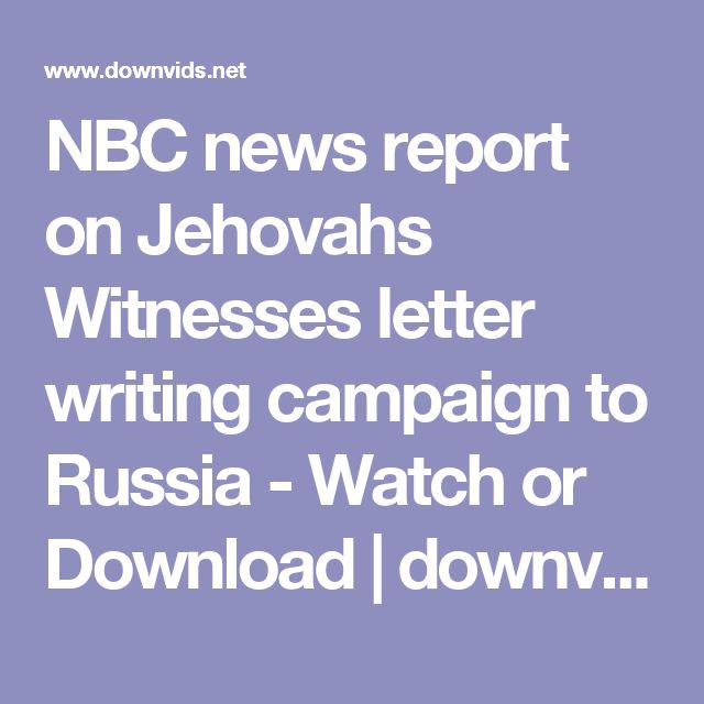 NBC news report on Jehovahs Witnesses letter writing campaign to Russia - Watch or Download | downvids.net