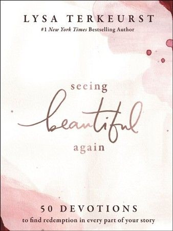 Seeing Beautiful Again: 50 Devotions to Find Redemption in Every Part of Your Story: Lysa Terkeurst: 9781400218912 - Christianbook.com