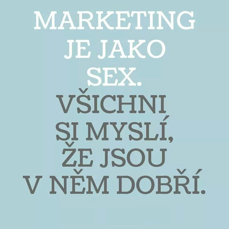 Marketing je ako sex. Všetci si myslia že sú v ňom dobrí. #marketingquotes
