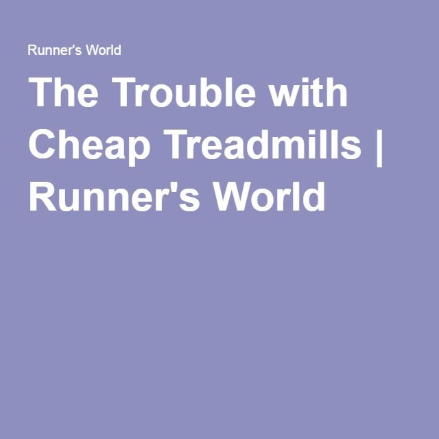 The Trouble with Cheap Treadmills | Runner's World