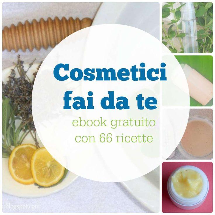 Cosmetici fai da te: ebook gratuito con 66 ricette. Tutte facili e rapide, da realizzare con ingredienti che si trovano facilmente. Bellezza fai da te!