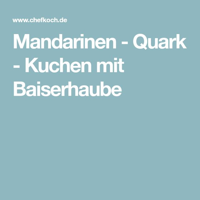 Mandarinen - Quark - Kuchen mit Baiserhaube