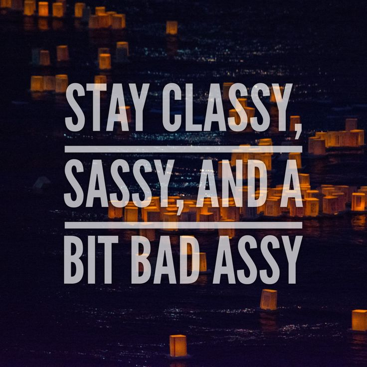 Stay classy, sassy, and a bit bad assy #badass #rhythmo #quotes #lifequotes…
