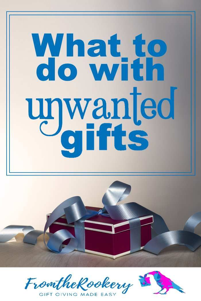 What To Do With Unwanted Gifts Unwanted Gifts Gifts Unwanted