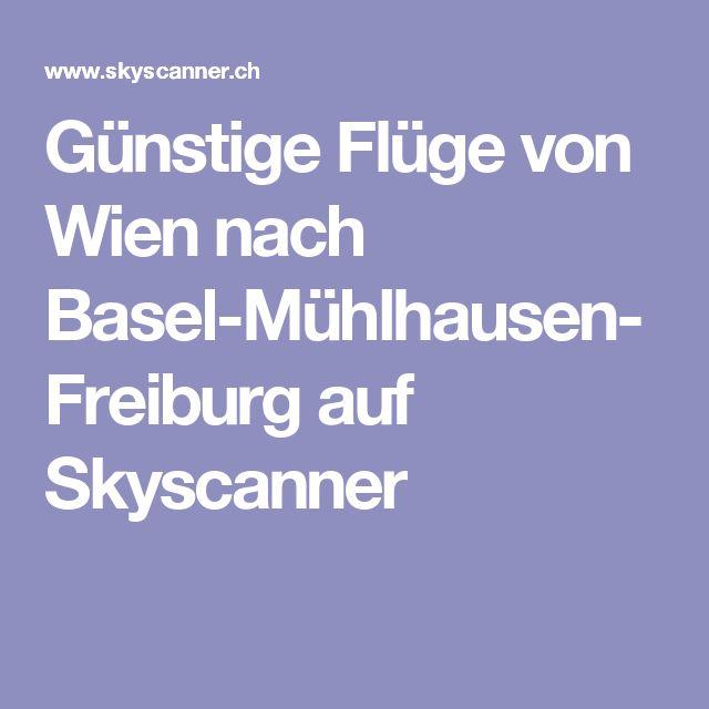 Günstige Flüge von Wien nach Basel-Mühlhausen-Freiburg auf Skyscanner