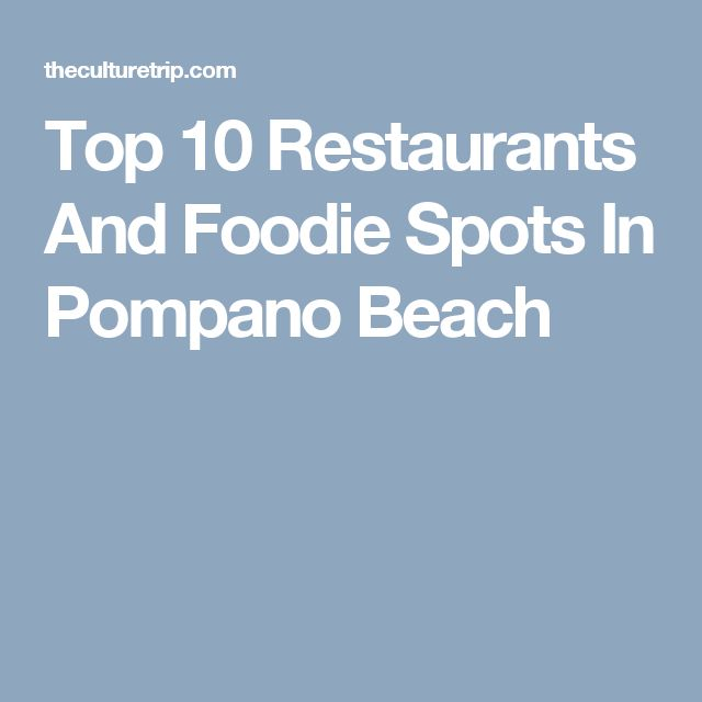 Top 10 Restaurants And Foodie Spots In Pompano Beach