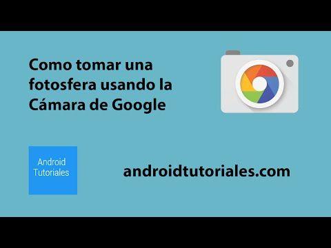 Cómo tomar una fotosfera usando la Cámara de Google? - YouTube