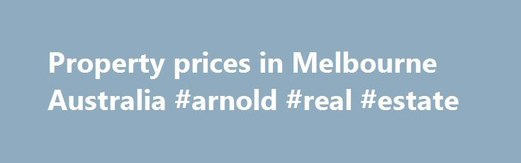 Property prices in Melbourne Australia #arnold #real #estate http://real-estate.remmont.com/property-prices-in-melbourne-australia-arnold-real-estate/  #real estate melbourne # Property prices in Melbourne is affected by interest rates. There is also the supply and demand equation. Check the Process of buying a property in Melbourne Australia here. Melbourne property real estate market is being carried by strong demand for traditionally working class suburbs, where median values for houses…