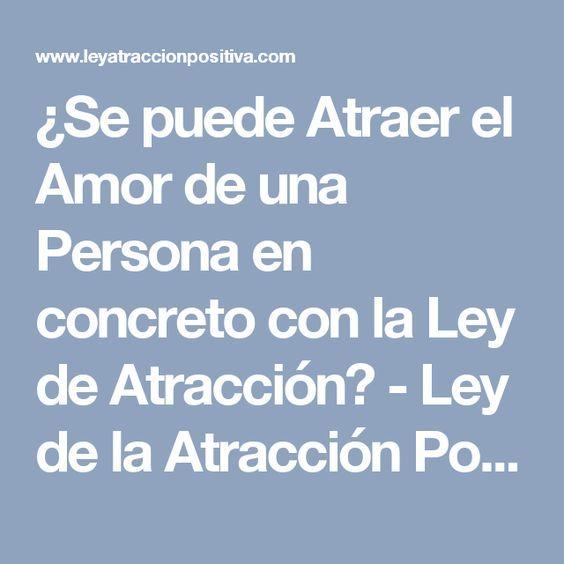 ¿Se puede Atraer el Amor de una Persona en concreto con la Ley de Atracción? - Ley de la Atracción Positiva