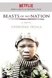 Beasts of No Nation ebook by Uzodinma Iweala #KoboOpenUp #BookToTV #ebook