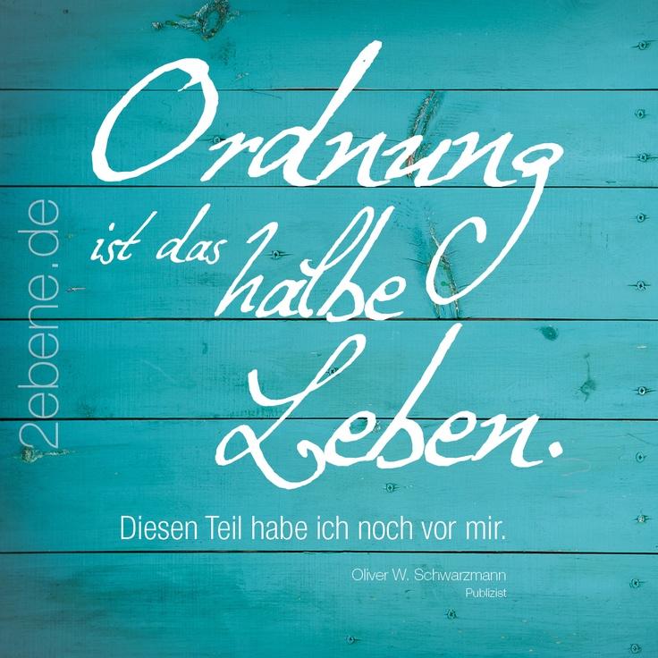 Ordnung ist das halbe Leben ...  Zitat: Oliver W. Schwarzmann  Design: Nick Bley.  Jetzt erhältlich bei  http://www.2ebene.de