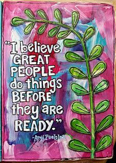 Art journal page | by artbyjoleneeborn - I believe great people do things before they are ready.