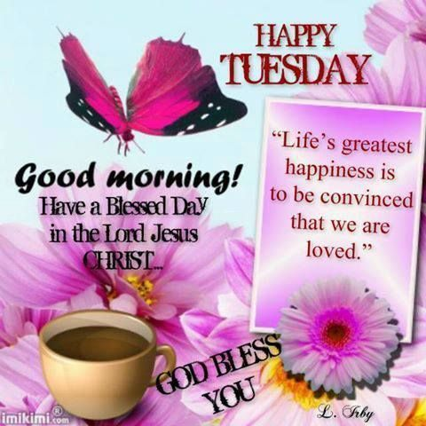 Charming Here We Have 15 Good Morning Happy Tuesday Quotes To Start Your Tuesday  Morning. Wish Your Friends And Family A Great Tuesday And Help Get Their  Day Started ...