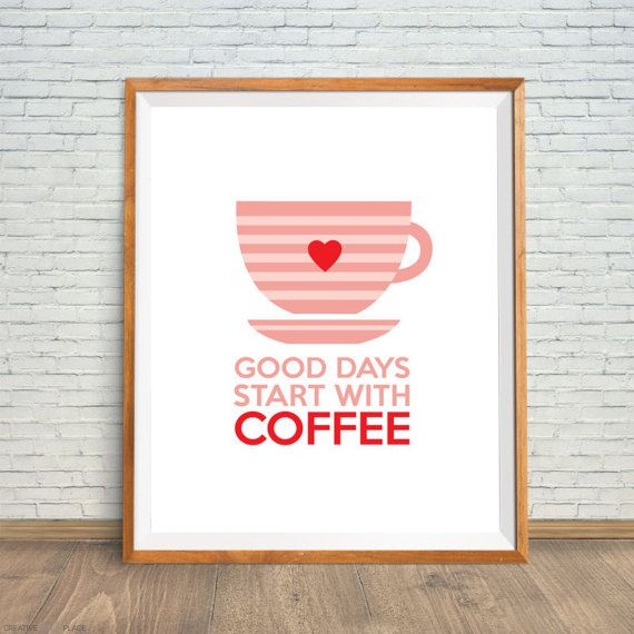 Good days start with coffee coffee print by CreativePrintsPlace