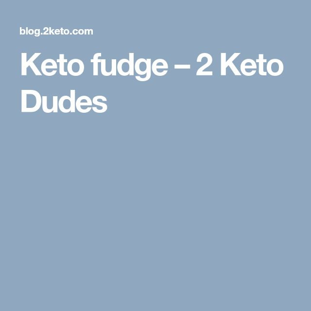 Keto fudge – 2 Keto Dudes
