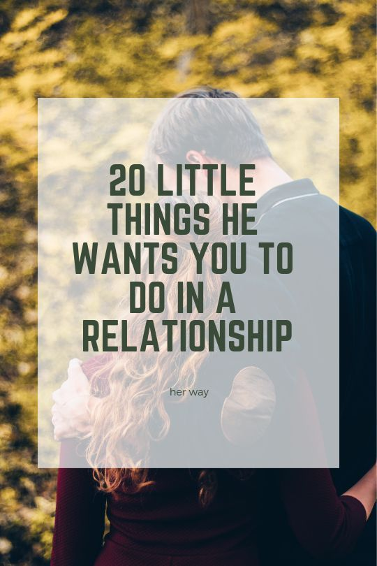 20 Little Things He Wants You To Do In A Relationship