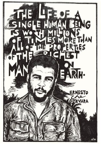 "Ernesto Che Guevara - ""The life of a single human being is worth millions of times more than all the properties of the richest man on earth."""