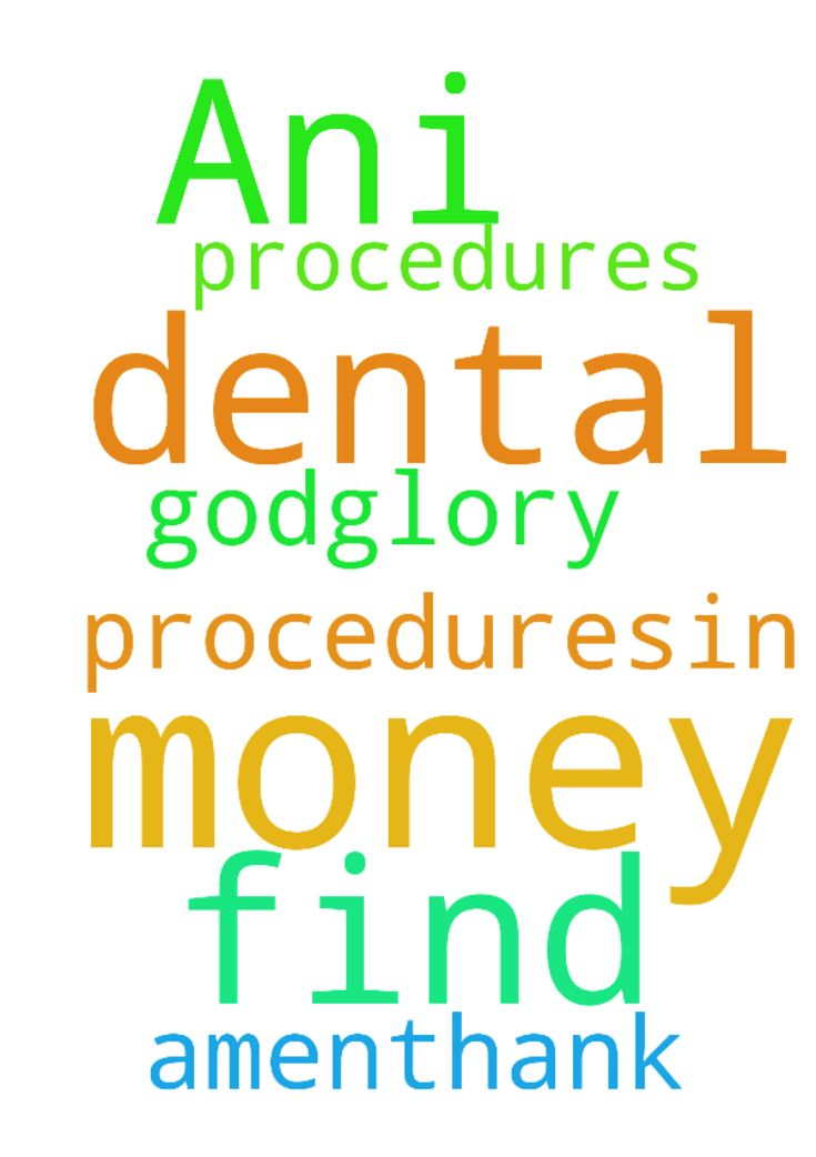 Dear God please help Ani to find money for dental procedures,in - Dear God please help Ani to find money for dental procedures,in Jesus name Amen.Thank You GodGlory to You God Posted at: https://prayerrequest.com/t/Cg8 #pray #prayer #request #prayerrequest