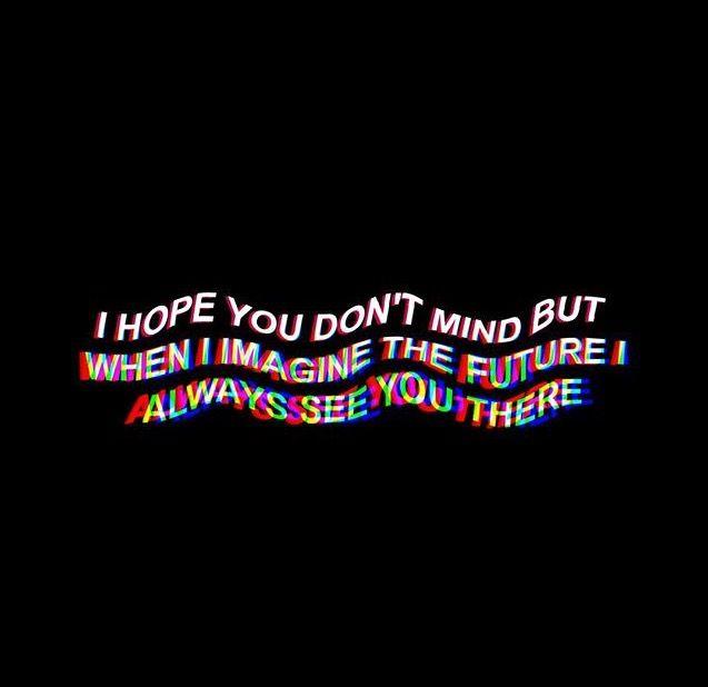 """""""Espero que no te importe, pero cuando imagino el futuro, siempre te veo"""""""