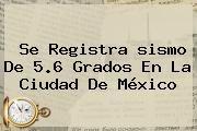 http://tecnoautos.com/wp-content/uploads/imagenes/tendencias/thumbs/se-registra-sismo-de-56-grados-en-la-ciudad-de-mexico.jpg Temblor Hoy. Se registra sismo de 5.6 grados en la Ciudad de México, Enlaces, Imágenes, Videos y Tweets - http://tecnoautos.com/actualidad/temblor-hoy-se-registra-sismo-de-56-grados-en-la-ciudad-de-mexico/