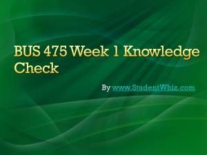 University of Phoenix Course Bus 475 Week 1 Knowledge Check Answers IF You Want To Purchase A+ Work Then Click The Link Below , Instant Download  http://goo.gl/B44Rtb
