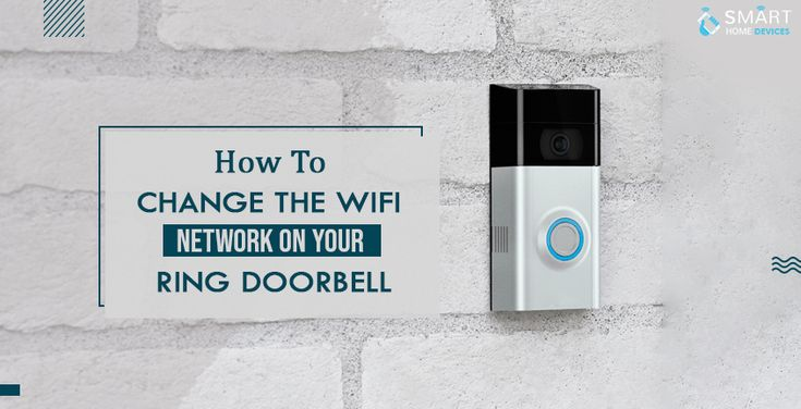 How To Change The Wifi Network On Your Ring Doorbell Wifi Network Ring Doorbell Wifi