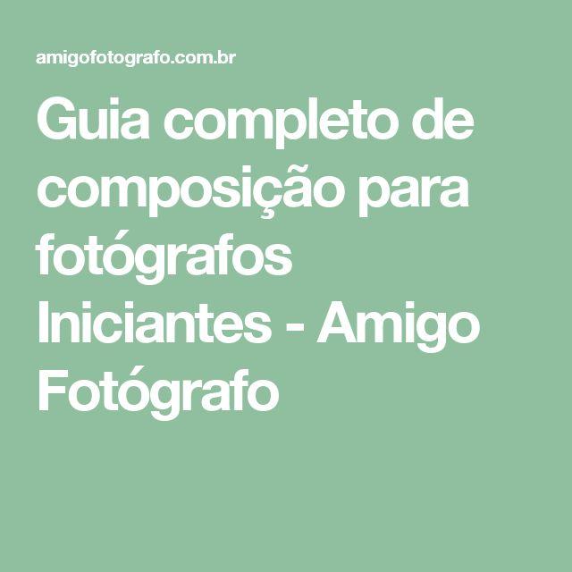 Guia completo de composição para fotógrafos Iniciantes - Amigo Fotógrafo