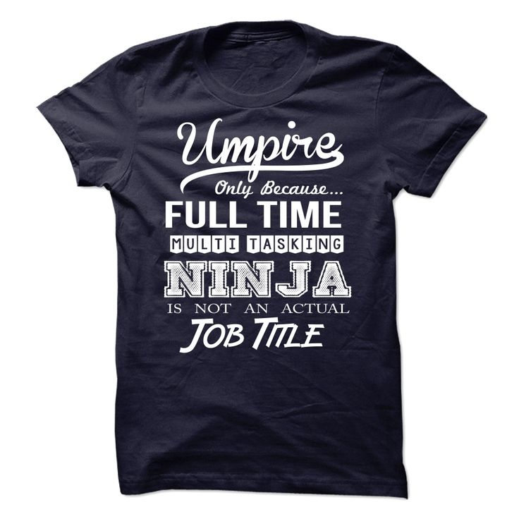 #camera #grandma #grandpa #lifestyle #military #states... Cool T-shirts (Best T-Shirts) Umpire - Tshirt from EngineerTshirts  Design Description: Umpire Only Because Full Time Multi Tasking Ninja Is Not An Actual Job Title .... Check more at http://engineertshirts.xyz/lifestyle/best-t-shirts-umpire-tshirt-from-engineertshirts.html