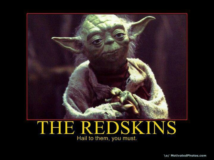 """The Redskins - Yoda: """"Hail to them, you must!"""""""